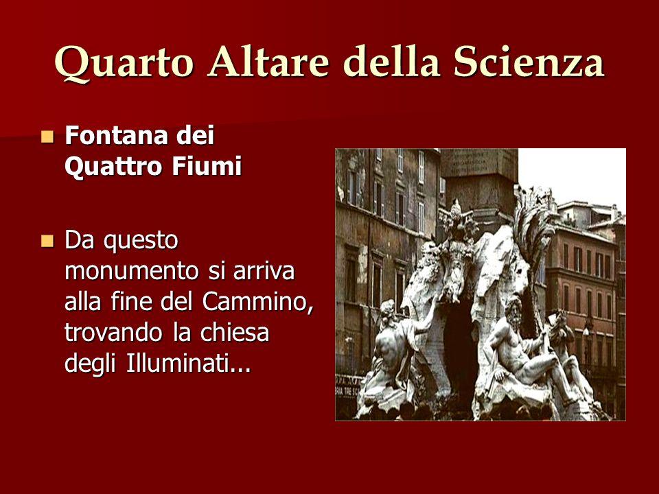 Quarto Altare della Scienza Fontana dei Quattro Fiumi Fontana dei Quattro Fiumi Da questo monumento si arriva alla fine del Cammino, trovando la chies