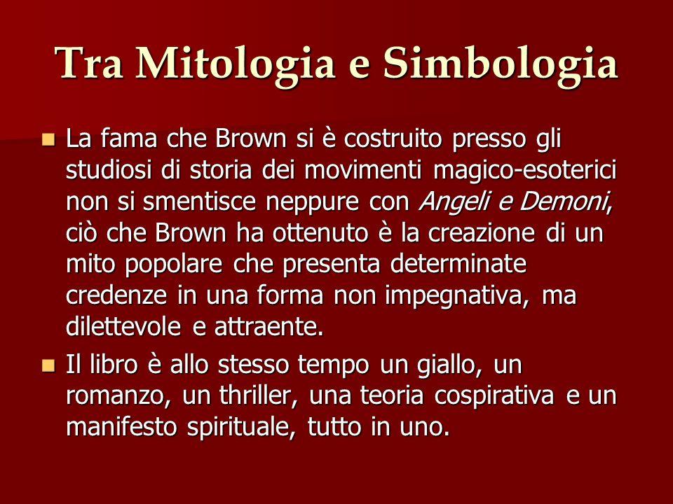 Tra Mitologia e Simbologia La fama che Brown si è costruito presso gli studiosi di storia dei movimenti magico-esoterici non si smentisce neppure con