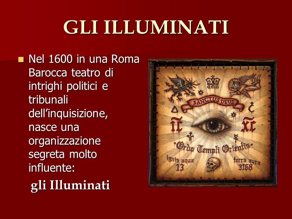 GLI ILLUMINATI Nel 1600 in una Roma Barocca teatro di intrighi politici e tribunali dellinquisizione, nasce una organizzazione segreta molto influente