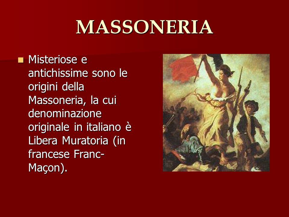 MASSONERIA Misteriose e antichissime sono le origini della Massoneria, la cui denominazione originale in italiano è Libera Muratoria (in francese Fran