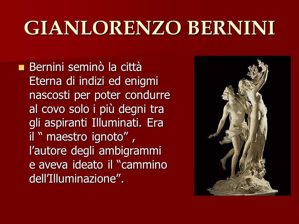 GIANLORENZO BERNINI Bernini seminò la città Eterna di indizi ed enigmi nascosti per poter condurre al covo solo i più degni tra gli aspiranti Illumina