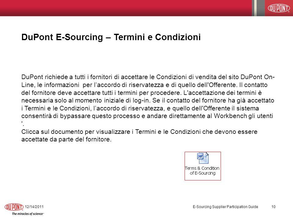 DuPont E-Sourcing – Termini e Condizioni 12/14/2011 E-Sourcing Supplier Participation Guide 10 DuPont richiede a tutti i fornitori di accettare le Condizioni di vendita del sito DuPont On- Line, le informazioni per laccordo di riservatezza e di quello dell Offerente.