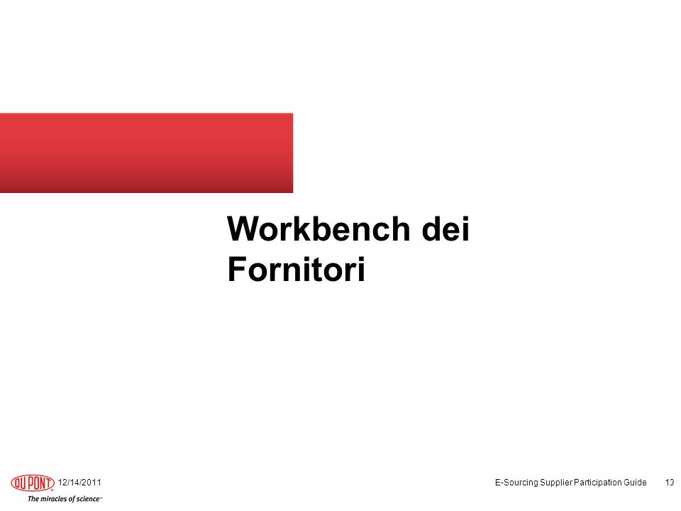 Workbench dei Fornitori 12/14/2011 E-Sourcing Supplier Participation Guide 13