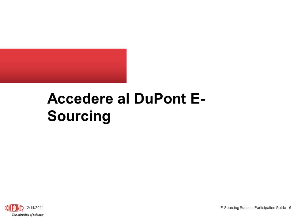 Accedere al DuPont E- Sourcing 12/14/2011 E-Sourcing Supplier Participation Guide 6