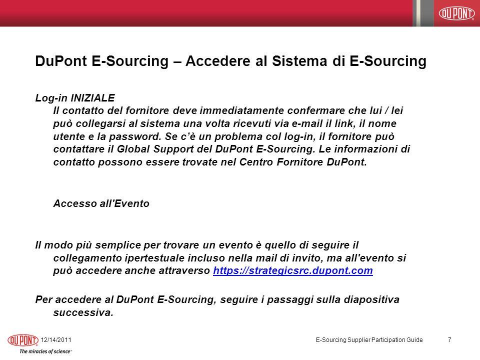 DuPont E-Sourcing – Accedere al Sistema di E-Sourcing Log-in INIZIALE Il contatto del fornitore deve immediatamente confermare che lui / lei può collegarsi al sistema una volta ricevuti via e-mail il link, il nome utente e la password.