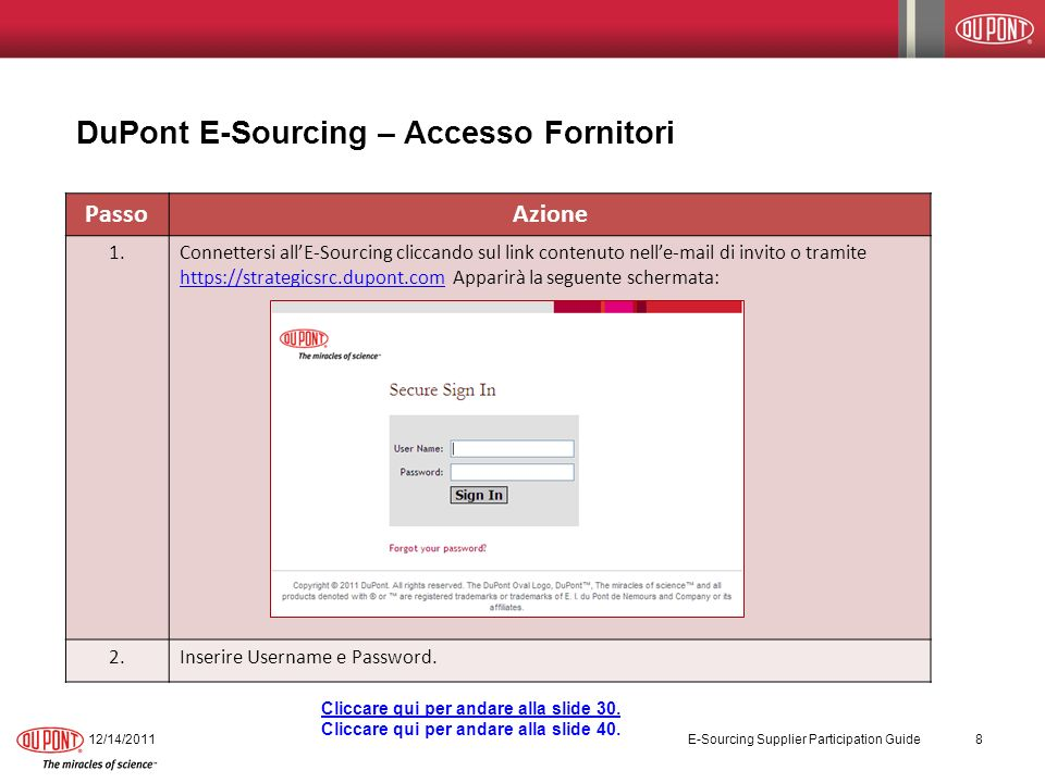 PassoAzione 1.Connettersi allE-Sourcing cliccando sul link contenuto nelle-mail di invito o tramite https://strategicsrc.dupont.com Apparirà la seguente schermata: https://strategicsrc.dupont.com 2.Inserire Username e Password.