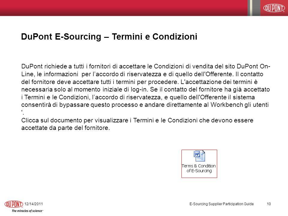 DuPont E-Sourcing – Termini e Condizioni 12/14/2011 E-Sourcing Supplier Participation Guide 10 DuPont richiede a tutti i fornitori di accettare le Con