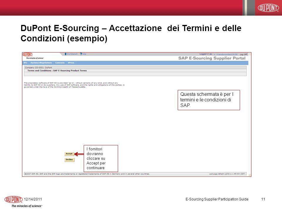 DuPont E-Sourcing – Accettazione dei Termini e delle Condizioni (esempio) 12/14/2011 E-Sourcing Supplier Participation Guide 11 I fornitori dovranno cliccare su Accept per continuare Questa schermata è per I termini e le condizioni di SAP.