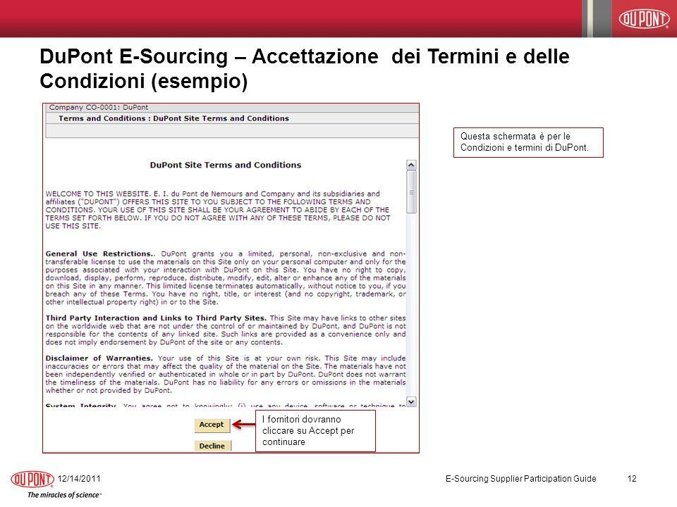DuPont E-Sourcing – Accettazione dei Termini e delle Condizioni (esempio) 12/14/2011 E-Sourcing Supplier Participation Guide 12 I fornitori dovranno c