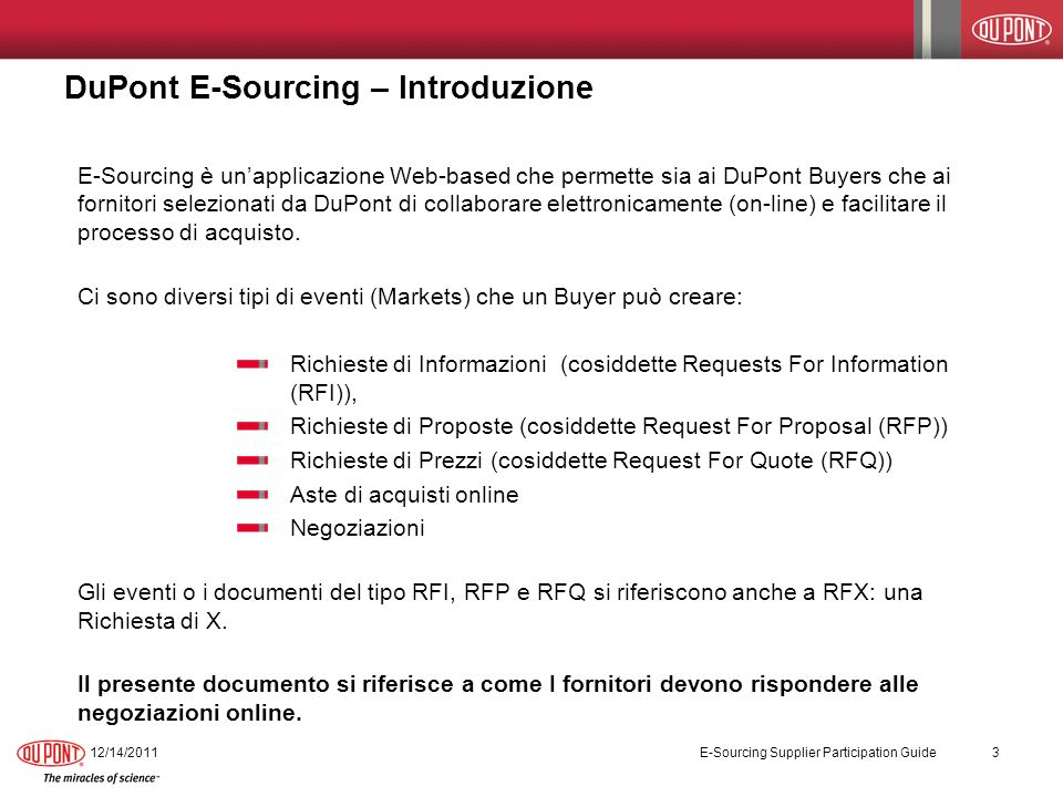 DuPont E-Sourcing – Introduzione E-Sourcing è unapplicazione Web-based che permette sia ai DuPont Buyers che ai fornitori selezionati da DuPont di collaborare elettronicamente (on-line) e facilitare il processo di acquisto.
