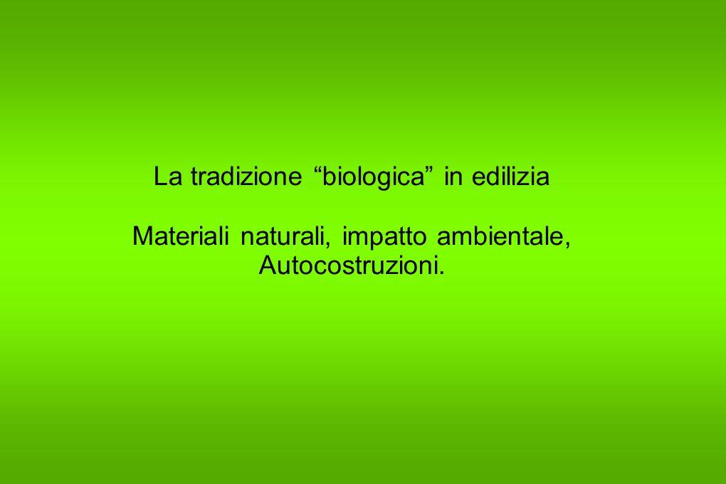 La tradizione biologica in edilizia Materiali naturali, impatto ambientale, Autocostruzioni.