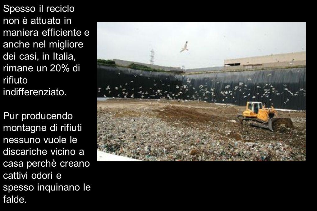 Spesso il reciclo non è attuato in maniera efficiente e anche nel migliore dei casi, in Italia, rimane un 20% di rifiuto indifferenziato. Pur producen