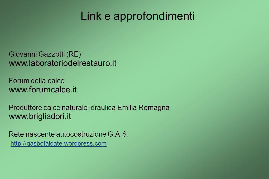 . Link e approfondimenti Giovanni Gazzotti (RE) www.laboratoriodelrestauro.it Forum della calce www.forumcalce.it Produttore calce naturale idraulica