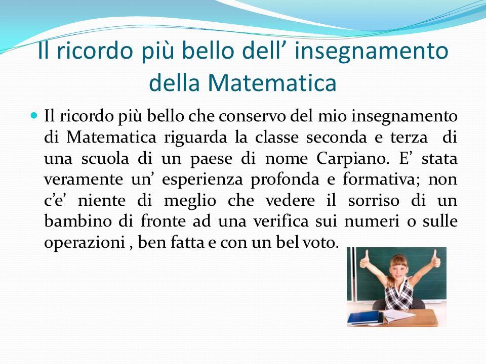 Il ricordo più bello dell insegnamento della Matematica Il ricordo più bello che conservo del mio insegnamento di Matematica riguarda la classe second