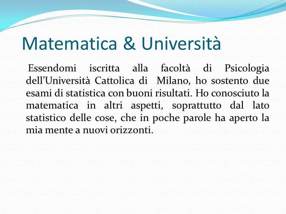 Matematica & Università Essendomi iscritta alla facoltà di Psicologia dellUniversità Cattolica di Milano, ho sostento due esami di statistica con buon