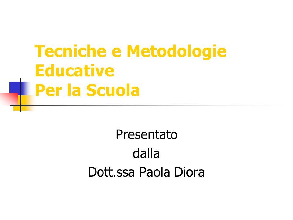 Tecniche e Metodologie Educative Per la Scuola Presentato dalla Dott.ssa Paola Diora