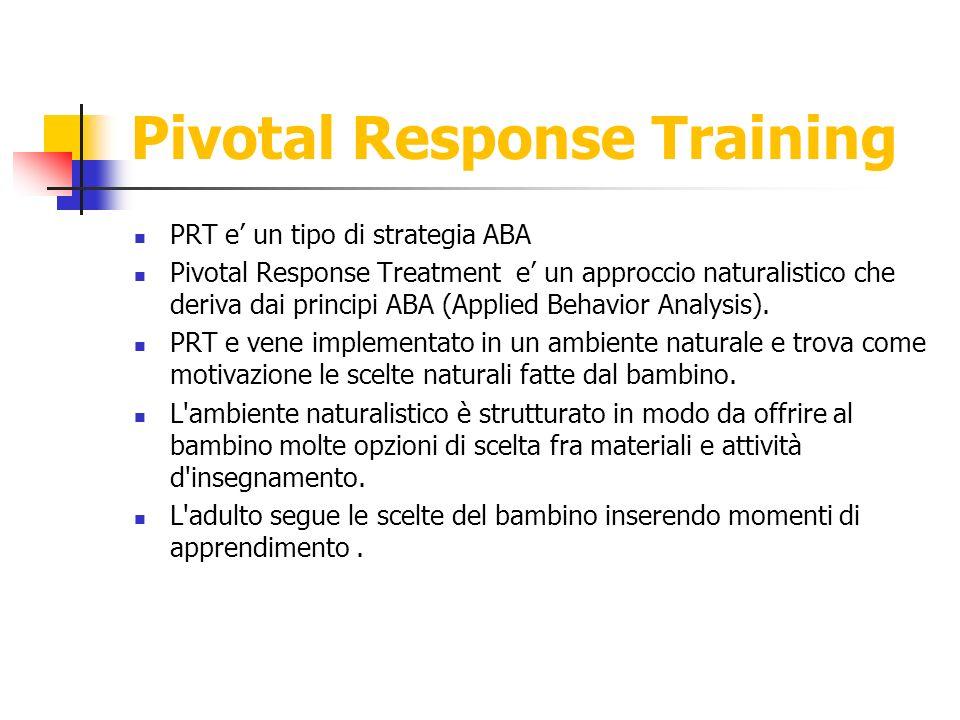Pivotal Response Training PRT e un tipo di strategia ABA Pivotal Response Treatment e un approccio naturalistico che deriva dai principi ABA (Applied