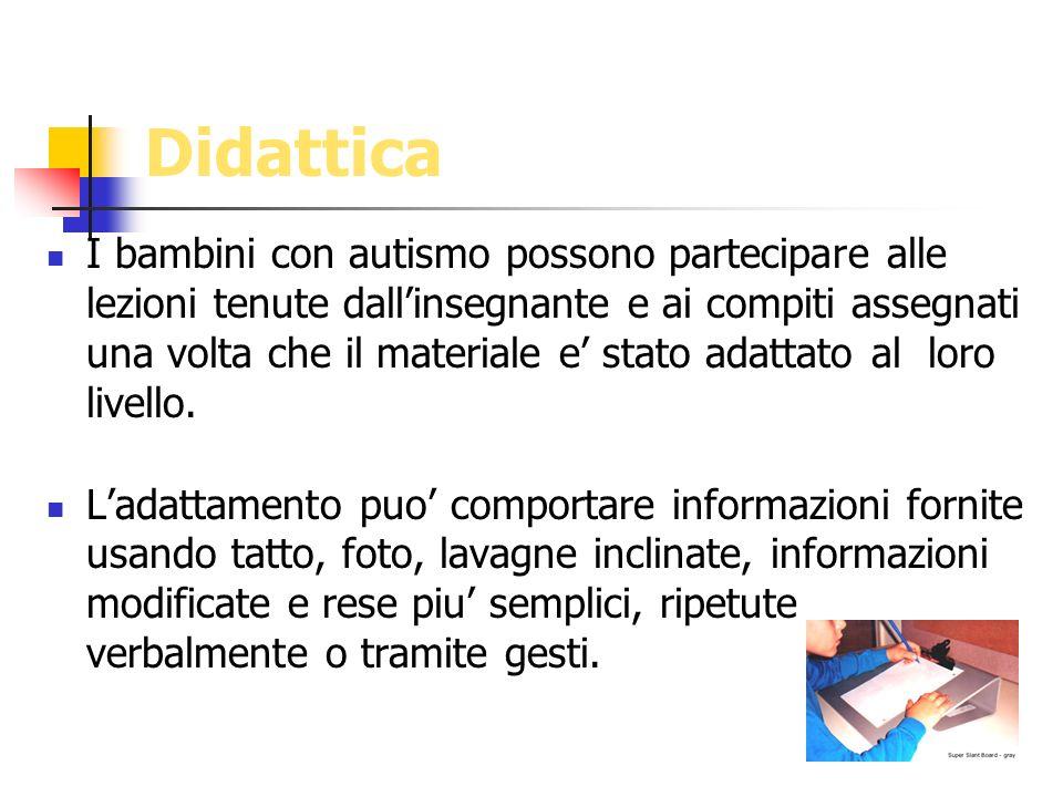 Didattica I bambini con autismo possono partecipare alle lezioni tenute dallinsegnante e ai compiti assegnati una volta che il materiale e stato adatt