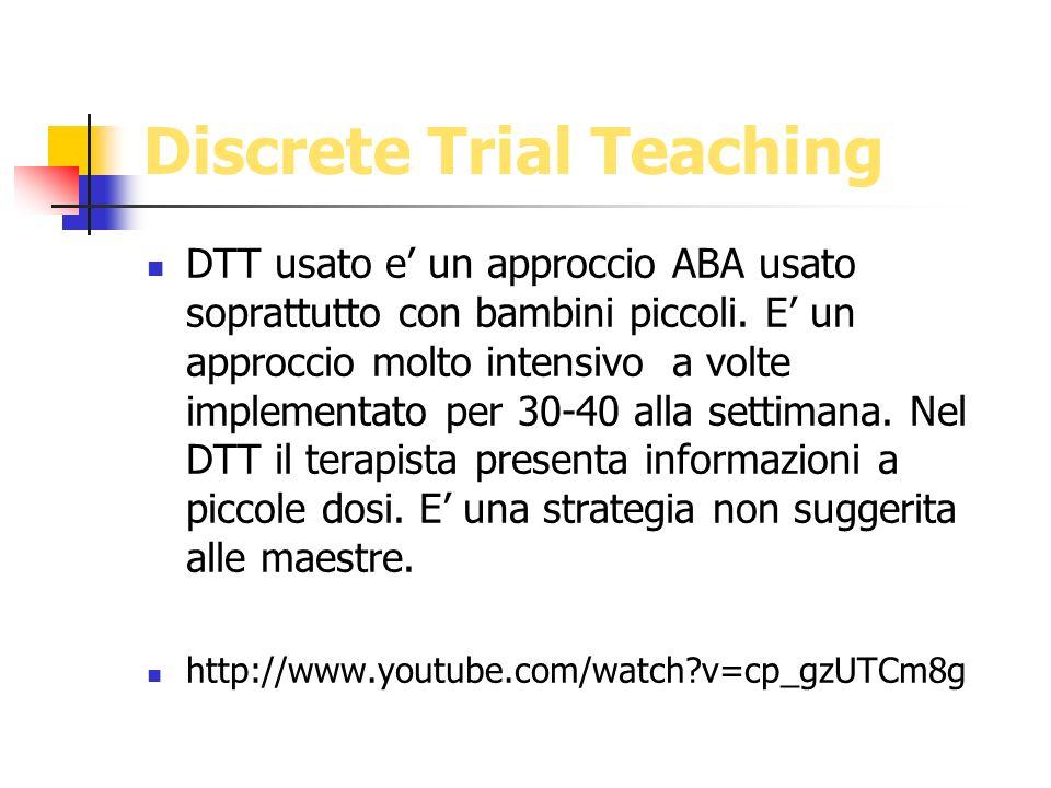 Discrete Trial Teaching DTT usato e un approccio ABA usato soprattutto con bambini piccoli. E un approccio molto intensivo a volte implementato per 30