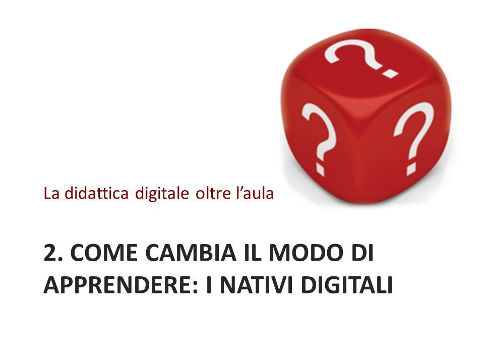 2. COME CAMBIA IL MODO DI APPRENDERE: I NATIVI DIGITALI La didattica digitale oltre laula