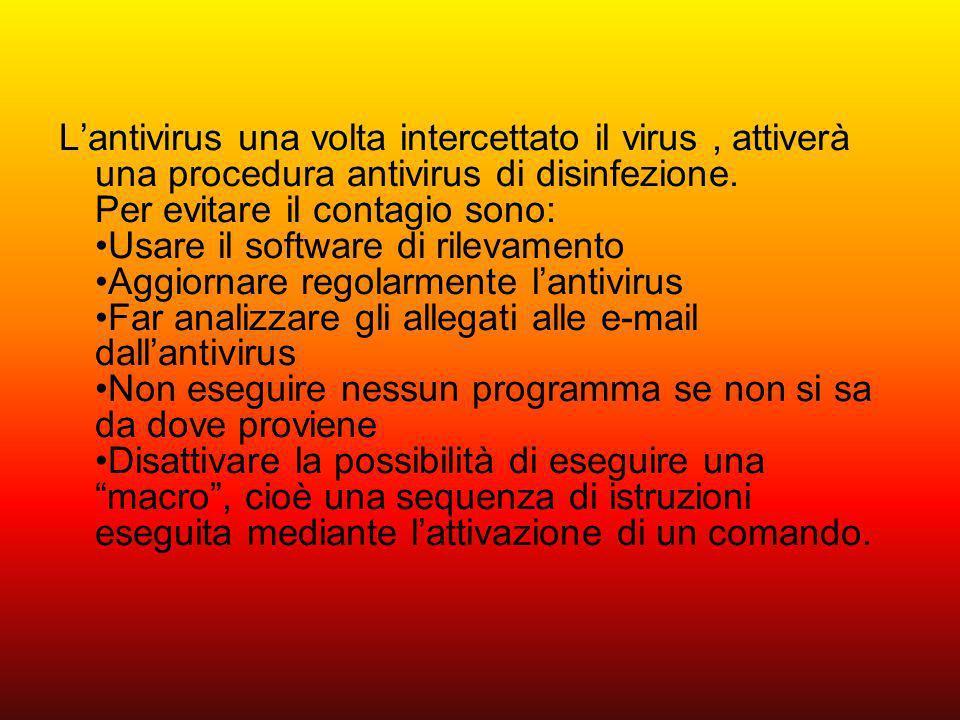 Lantivirus una volta intercettato il virus, attiverà una procedura antivirus di disinfezione. Per evitare il contagio sono: Usare il software di rilev