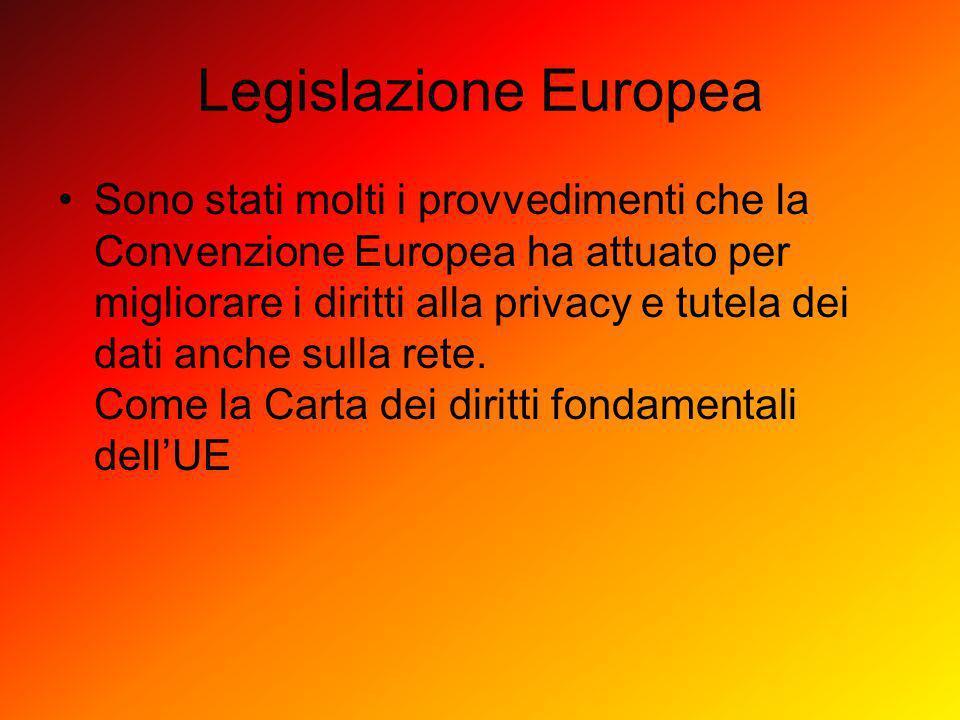 Legislazione Europea Sono stati molti i provvedimenti che la Convenzione Europea ha attuato per migliorare i diritti alla privacy e tutela dei dati an