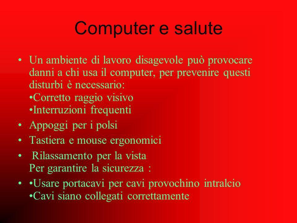 Computer e salute Un ambiente di lavoro disagevole può provocare danni a chi usa il computer, per prevenire questi disturbi è necessario: Corretto rag