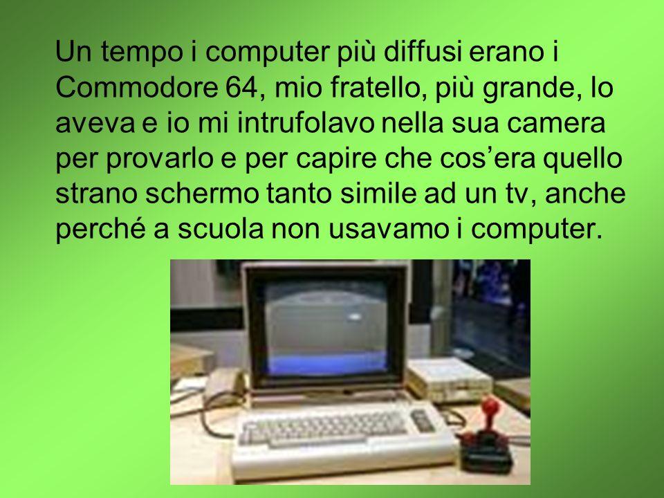 Un tempo i computer più diffusi erano i Commodore 64, mio fratello, più grande, lo aveva e io mi intrufolavo nella sua camera per provarlo e per capir