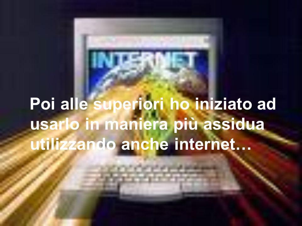 Poi alle superiori ho iniziato ad usarlo in maniera più assidua utilizzando anche internet…