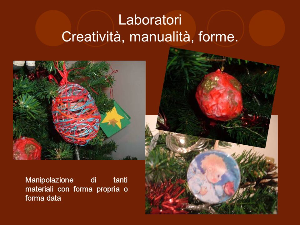 Laboratori Creatività, manualità, forme. Manipolazione di tanti materiali con forma propria o forma data