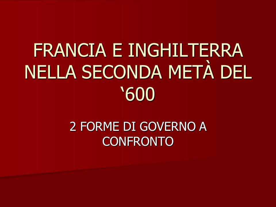 FRANCIA E INGHILTERRA NELLA SECONDA METÀ DEL 600 2 FORME DI GOVERNO A CONFRONTO