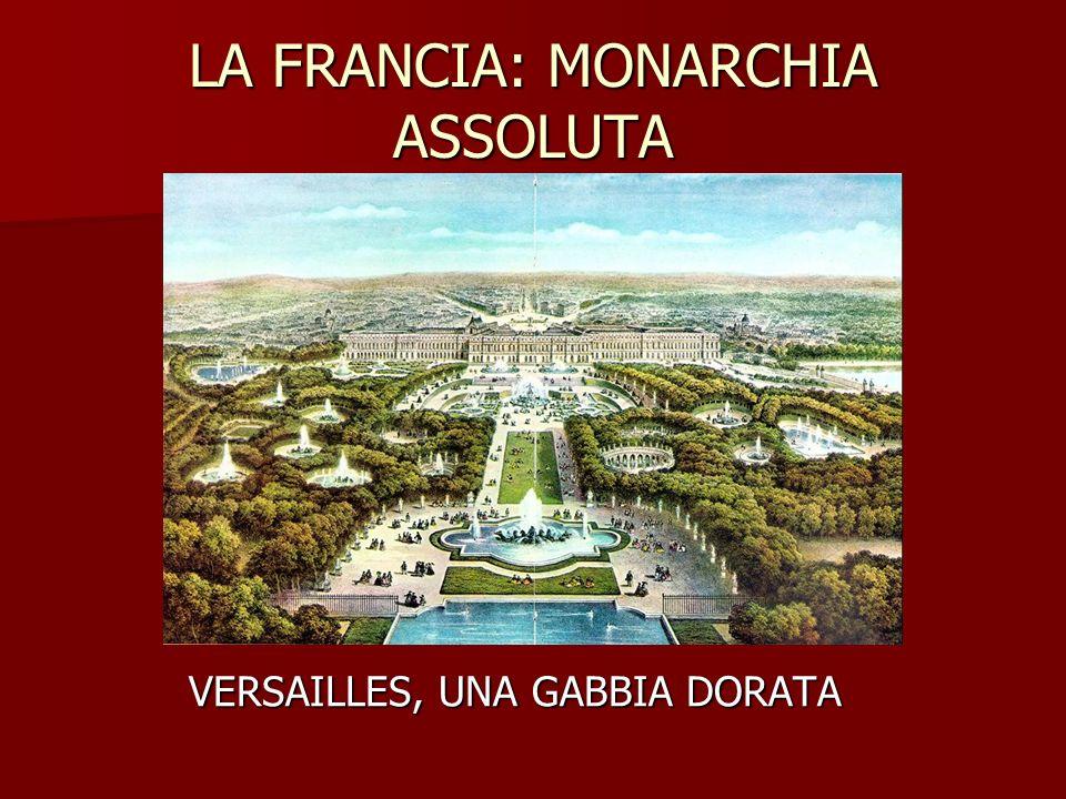 LA FRANCIA: MONARCHIA ASSOLUTA VERSAILLES, UNA GABBIA DORATA
