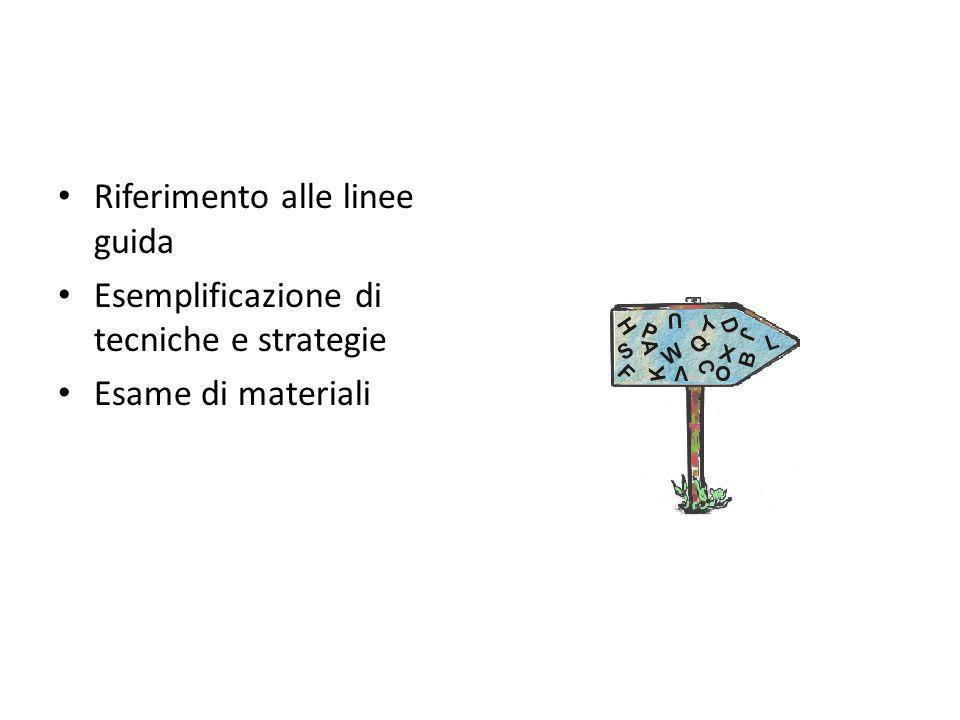 Riferimento alle linee guida Esemplificazione di tecniche e strategie Esame di materiali