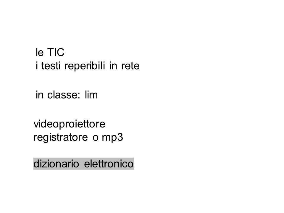videoproiettore registratore o mp3 dizionario elettronico le TIC i testi reperibili in rete in classe: lim