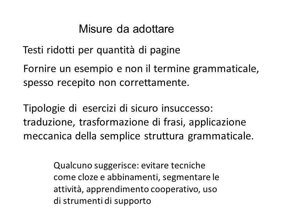 Testi ridotti per quantità di pagine Tipologie di esercizi di sicuro insuccesso: traduzione, trasformazione di frasi, applicazione meccanica della sem