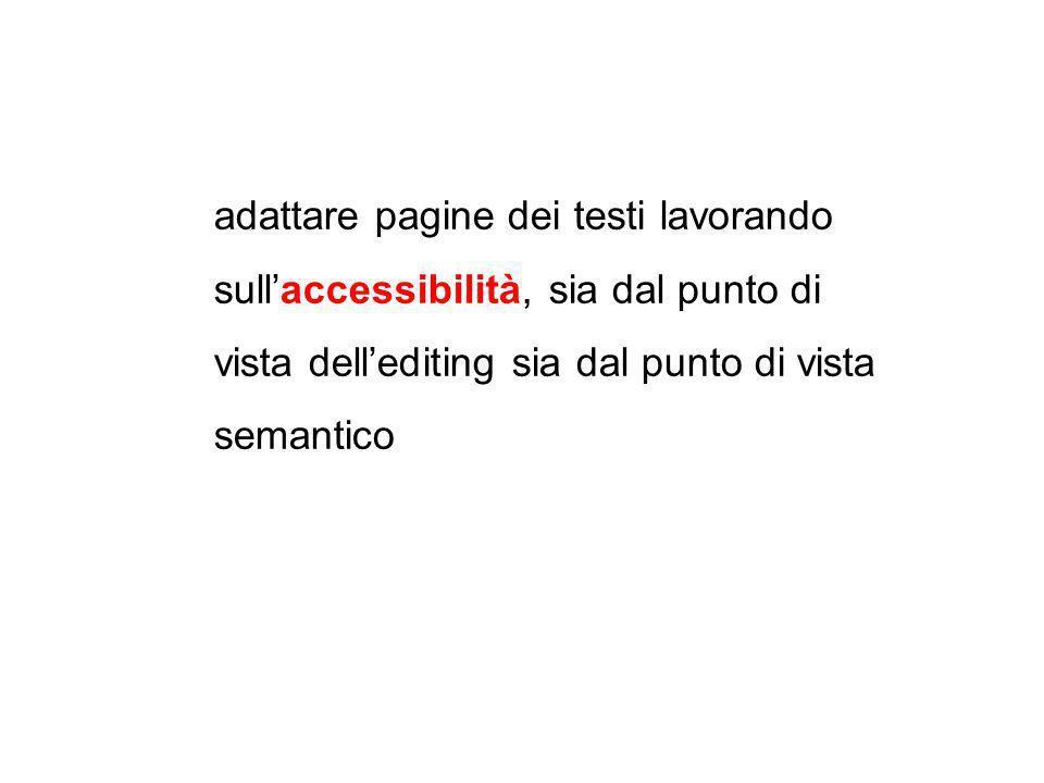 adattare pagine dei testi lavorando sullaccessibilità, sia dal punto di vista dellediting sia dal punto di vista semantico