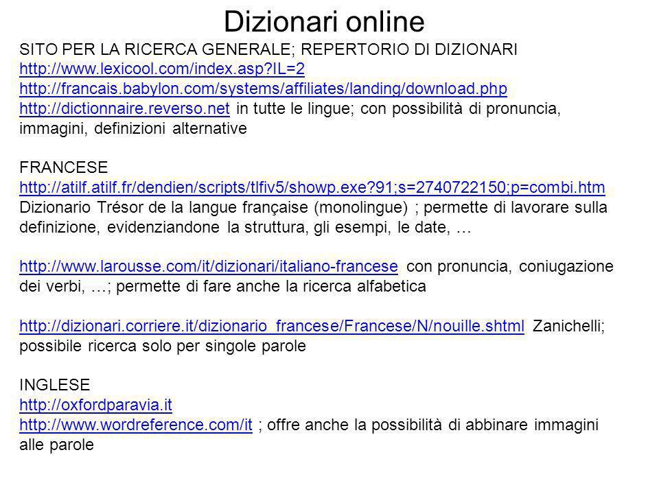 Dizionari online SITO PER LA RICERCA GENERALE; REPERTORIO DI DIZIONARI http://www.lexicool.com/index.asp?IL=2 http://www.lexicool.com/index.asp?IL=2 h