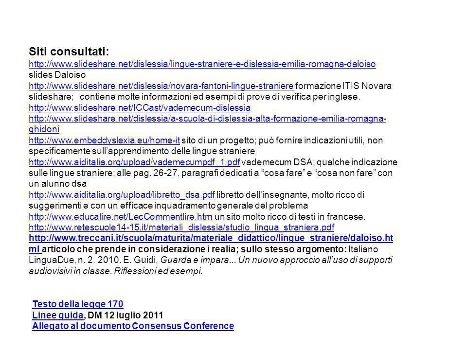 Siti consultati: http://www.slideshare.net/dislessia/lingue-straniere-e-dislessia-emilia-romagna-daloiso http://www.slideshare.net/dislessia/lingue-st