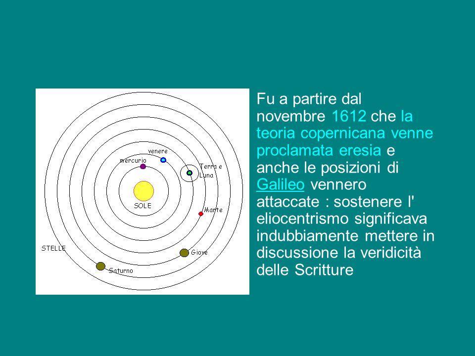 Fu a partire dal novembre 1612 che la teoria copernicana venne proclamata eresia e anche le posizioni di Galileo vennero attaccate : sostenere l' elio