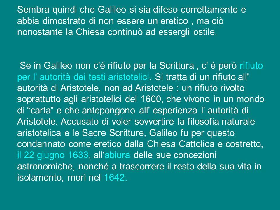 Sembra quindi che Galileo si sia difeso correttamente e abbia dimostrato di non essere un eretico, ma ciò nonostante la Chiesa continuò ad essergli os