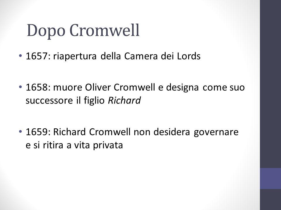 Dopo Cromwell 1657: riapertura della Camera dei Lords 1658: muore Oliver Cromwell e designa come suo successore il figlio Richard 1659: Richard Cromwe