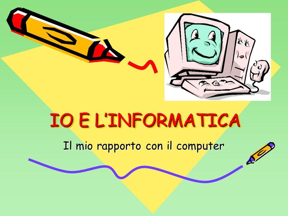 IO E LINFORMATICA Il mio rapporto con il computer