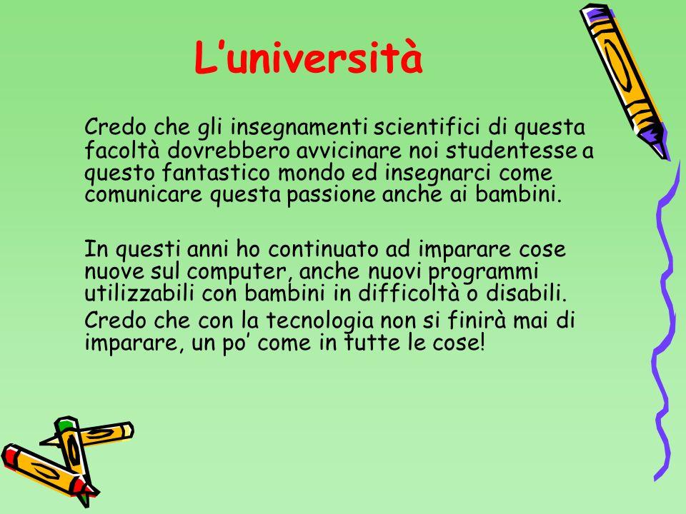 Luniversità Credo che gli insegnamenti scientifici di questa facoltà dovrebbero avvicinare noi studentesse a questo fantastico mondo ed insegnarci com
