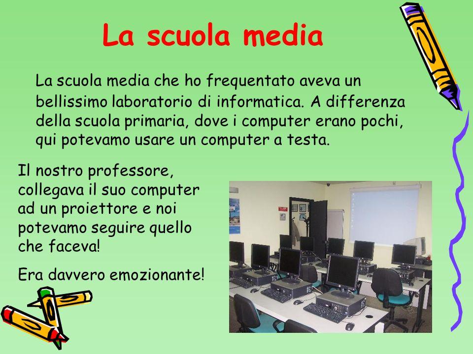 La scuola media La scuola media che ho frequentato aveva un bellissimo laboratorio di informatica. A differenza della scuola primaria, dove i computer
