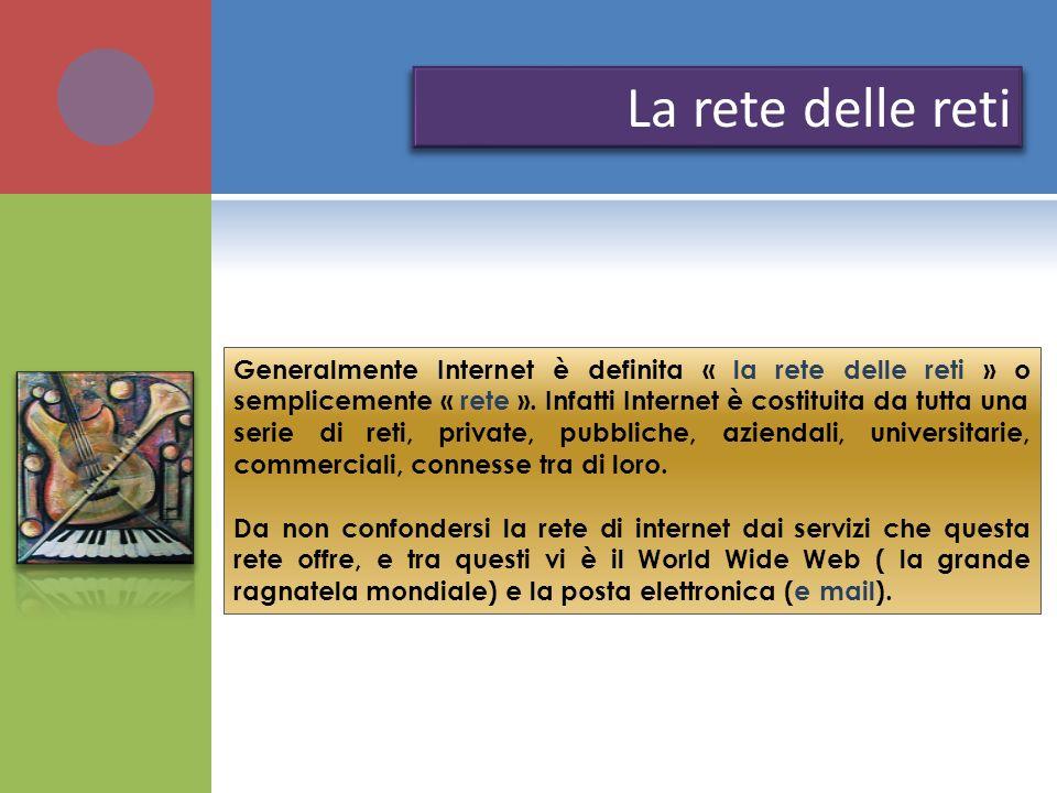 Generalmente Internet è definita « la rete delle reti » o semplicemente « rete ». Infatti Internet è costituita da tutta una serie di reti, private, p