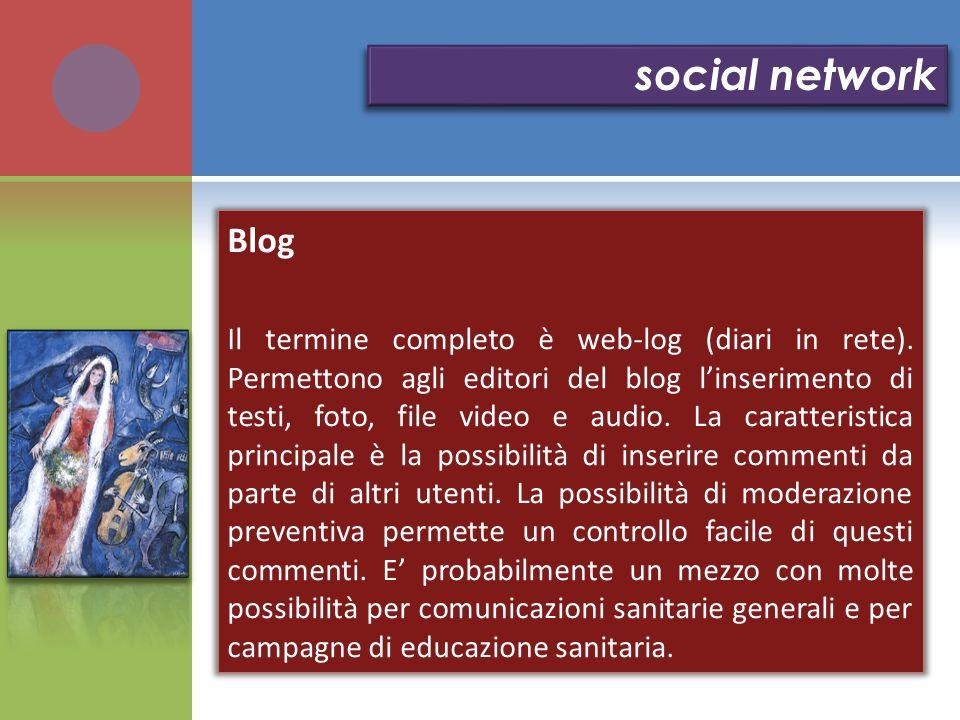 Blog Il termine completo è web-log (diari in rete). Permettono agli editori del blog linserimento di testi, foto, file video e audio. La caratteristic