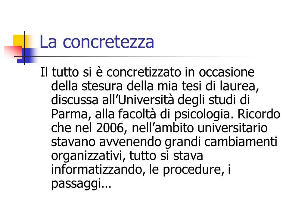 La concretezza Il tutto si è concretizzato in occasione della stesura della mia tesi di laurea, discussa allUniversità degli studi di Parma, alla faco