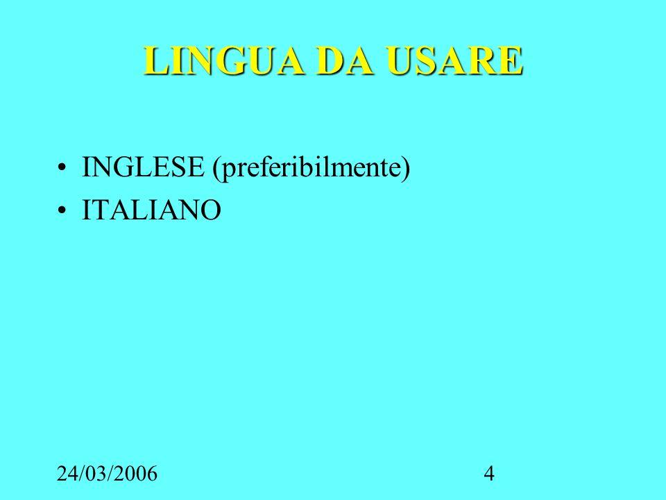 24/03/20064 LINGUA DA USARE INGLESE (preferibilmente) ITALIANO