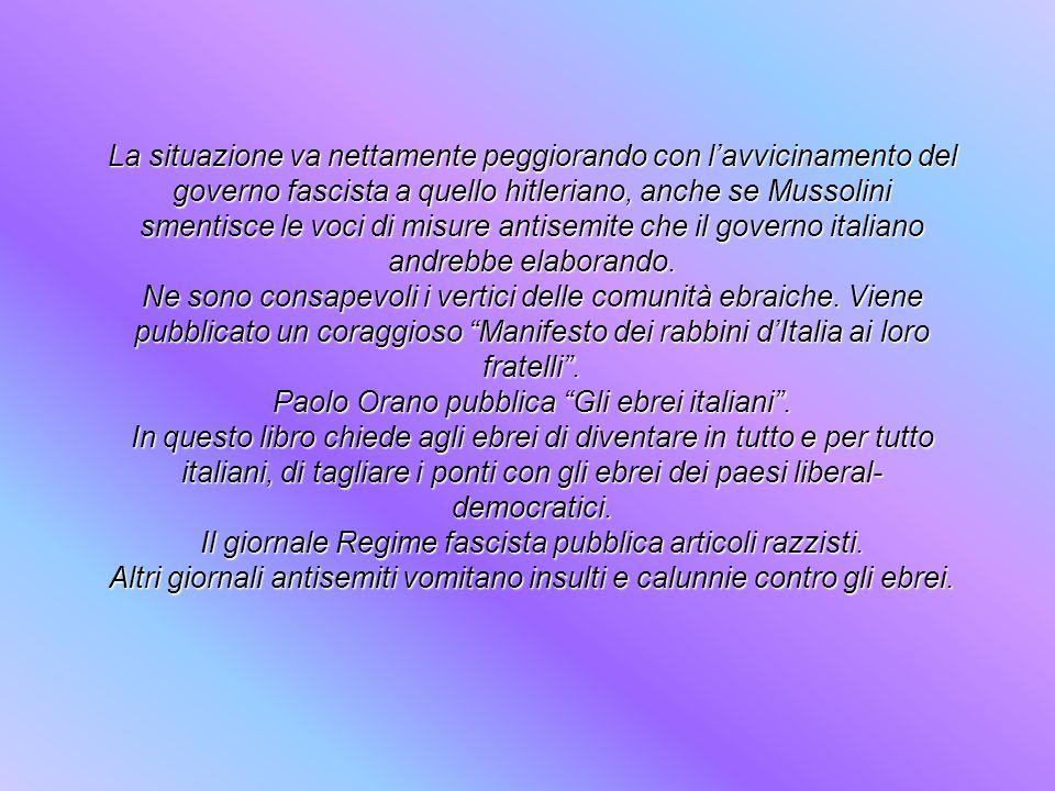 La situazione va nettamente peggiorando con lavvicinamento del governo fascista a quello hitleriano, anche se Mussolini smentisce le voci di misure an