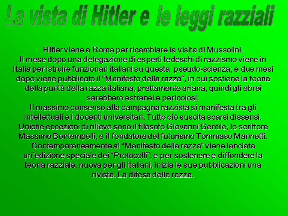 Hitler viene a Roma per ricambiare la visita di Mussolini. Il mese dopo una delegazione di esperti tedeschi di razzismo viene in Italia per istruire f